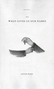 "Alvin Pang ""What Gives Us Our Names"""